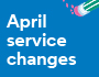 image for service changes on 11th April 2021